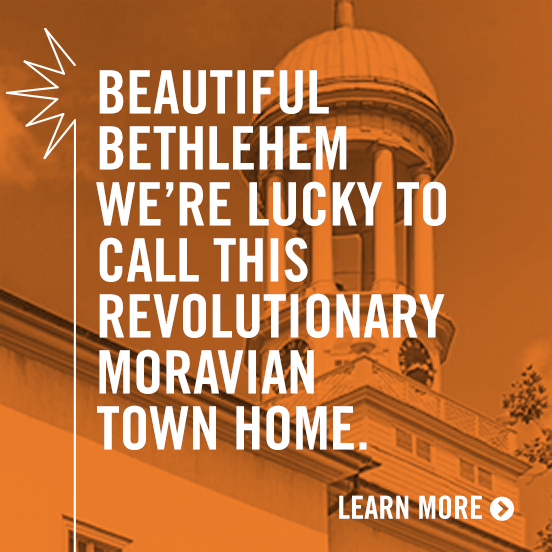 Beautiful Bethlehem - We're lucky to call this revolutionary Moravian town home